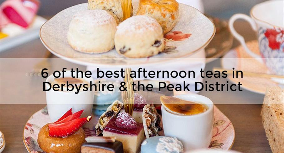 6 of the best afternoon teas in Derbyshire and the Peak District