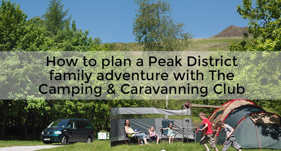 How to plan the perfect Peak District family adventure with The Camping and Caravanning Club