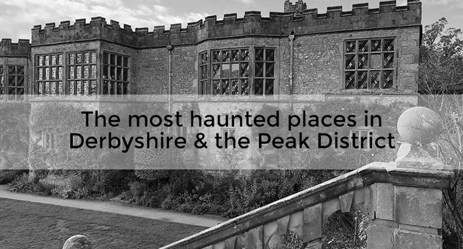 The most haunted places in Derbyshire and the Peak District