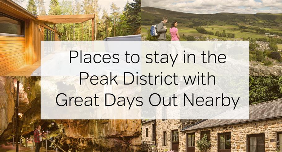 Places to stay in the Peak District with Great Days Out Nearby