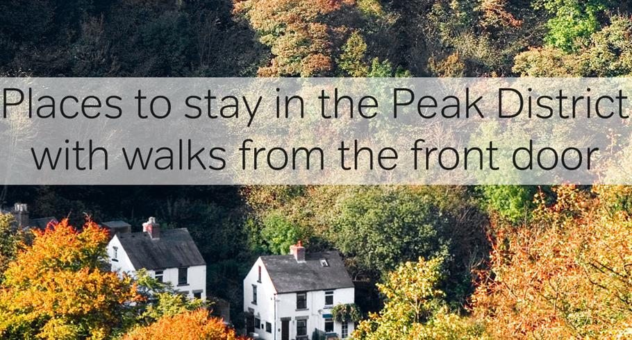 Places to Stay in the Peak District with Walks from the Front Door